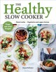 Cover for The healthy slow cooker: smart carbs, vegetarian and vegan choices: prep, s...