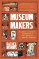 Cover for The Museum Makers: A Journey Backwards - from Old Boxes of Dark Family Secr...