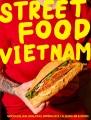 Cover for Street Food Vietnam: Noodles, Salads, Pho, Spring Rolls, Banh Mi & More