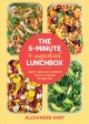 Cover for The 5-minute, 5-ingredient lunchbox: happy, healthy & speedy meals to make ...