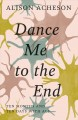 Cover for Dance Me to the End: Ten Months and Ten Days With Als