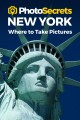 Cover for Photosecrets New York: Where to Take Pictures