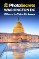 Cover for Photosecrets Washington Dc: Where to Take Pictures