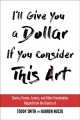 Cover for I'll Give You a Dollar If You Consider This Art: Stories, Poems, Comics, an...