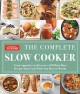 Cover for The complete slow cooker: from appetizers to desserts-400 must-have recipes...