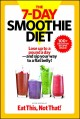 Cover for The 7-day smoothie diet: lose up to a pound a day--and sip your way to a fl...