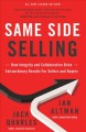 Cover for Same side selling: how integrity and collaboration drive extraordinary resu...