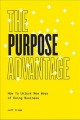 Cover for The Purpose Advantage: How to Unlock New Ways of Doing Business