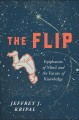 Cover for The flip: epiphanies of mind and the future of knowledge