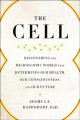 Cover for The cell: discovering the microscopic world that determines our health, our...