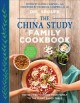 Cover for The China study family cookbook: 100 recipes to bring your family to the pl...