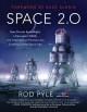 Cover for Space 2.0: how private spaceflight, a resurgent NASA, and international par...