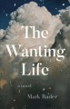 Cover for The wanting life: a novel