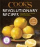 Cover for Cook's illustrated revolutionary recipes: groundbreaking techniques, compel...
