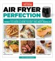 Cover for Air fryer perfection: from crisy fries and juicy steaks to perfect vegetabl...