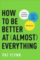 Cover for How to be better at almost everything: learn anything quickly, stack your s...