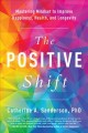 Cover for The positive shift: mastering mindset to improve happiness, health, and lon...