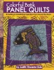 Cover for Colorful Batik panel quilts: 28 quilting & embellishing inspirations from a...