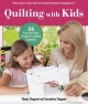 Cover for Quilting with kids / 24 Fun and Easy Projects to Make Together