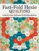 Cover for Fast-Fold Hexies from Pre-cuts & Stash: A Quick & Easy Technique for Hexago...