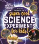 Cover for Steve Spangler's Super-cool Science Experiments for Kids: 50 Mind-blowing S...