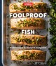 Cover for Foolproof fish: modern recipes for everyone, everywhere