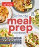 Cover for The ultimate meal-prep cookbook: one grocery list. a week of meals. no wast...