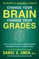 Cover for Change your brain, change your grades: the secrets of successful students: ...