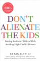 Cover for Don't alienate the kids!: raising resilient children while avoiding high-co...