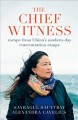 Cover for The Chief Witness: Escape from China's Modern-Day Concentration Camps