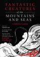 Cover for Fantastic creatures of the mountains and seas: a Chinese classic