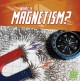Cover for What is magnetism?