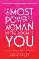 Cover for The most powerful woman in the room is you: command an audience and sell yo...