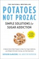 Cover for Potatoes not prozac: simple solutions for sugar addiction