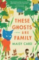 Cover for These ghosts are family: a novel