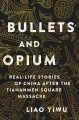 Cover for Bullets and opium: real-life stories of China after the Tiananmen Square ma...