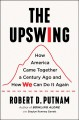 Cover for The upswing: how America came together a century ago and how we can do it a...