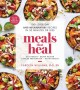 Cover for Meals that heal: 100+ everyday anti-inflammatory recipes in 30 minutes or l...