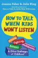 Cover for How to talk when kids won't listen: whining, fighting, meltdowns, defiance,...