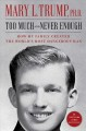 Cover for Too much and never enough: how my family created the world's most dangerous...