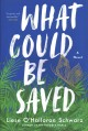 Cover for What could be saved: a novel