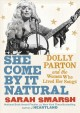 Cover for She come by it natural: Dolly Parton and the women who lived her songs