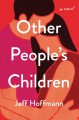 Cover for Other people's children: a novel / R.J. Hoffmann.