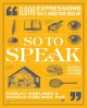 Cover for So to speak: 11,000 expressions that'll knock your socks off