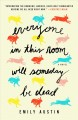 Cover for Everyone in this room will someday be dead: a novel