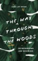 Cover for The way through the woods: on mushrooms and mourning