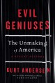 Cover for Evil geniuses: the unmaking of America: a recent history