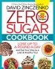 Cover for Zero sugar cookbook: lose up to a pound a day and eat your way to a lean & ...