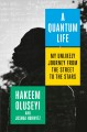 Cover for A quantum life: my unlikely journey from the street to the stars