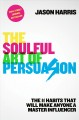 Cover for The soulful art of persuasion: the 11 habits that will make anyone a master...